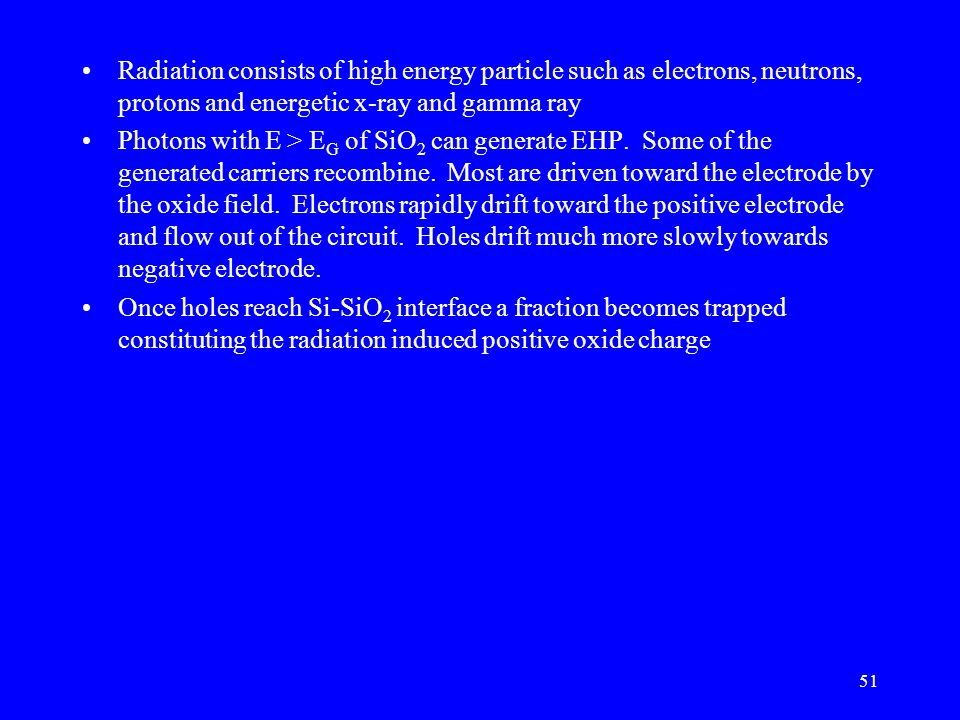 Radiation consists of high energy particle such as electrons, neutrons, protons and energetic x-ray and gamma ray