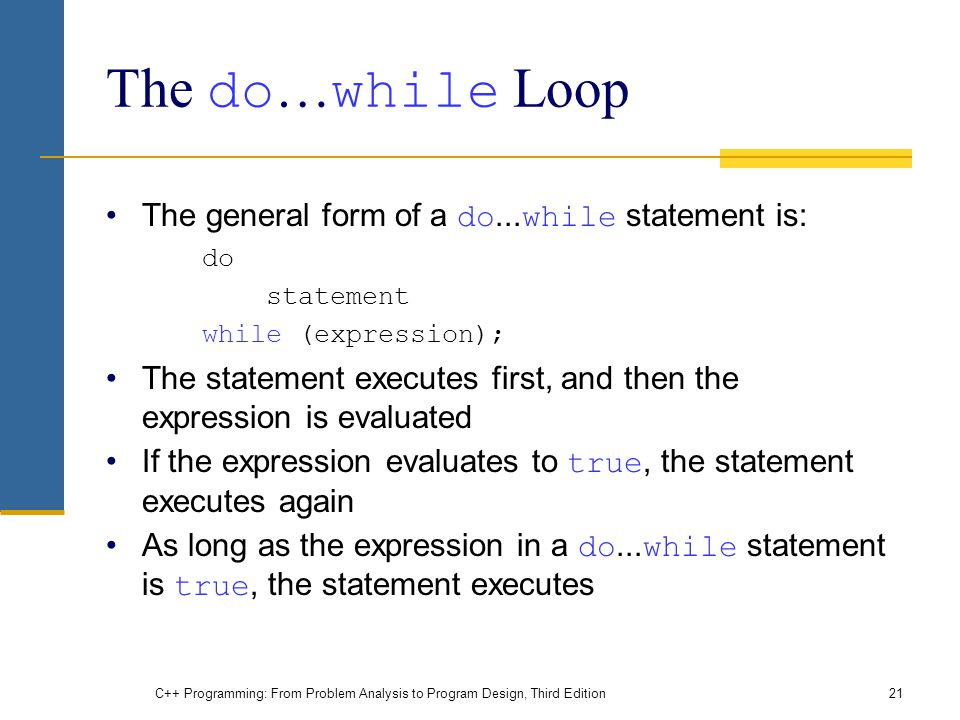 The do…while Loop The general form of a do...while statement is: