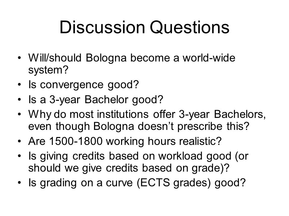Discussion Questions Will/should Bologna become a world-wide system