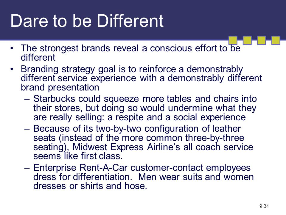 Dare to be Different The strongest brands reveal a conscious effort to be different.