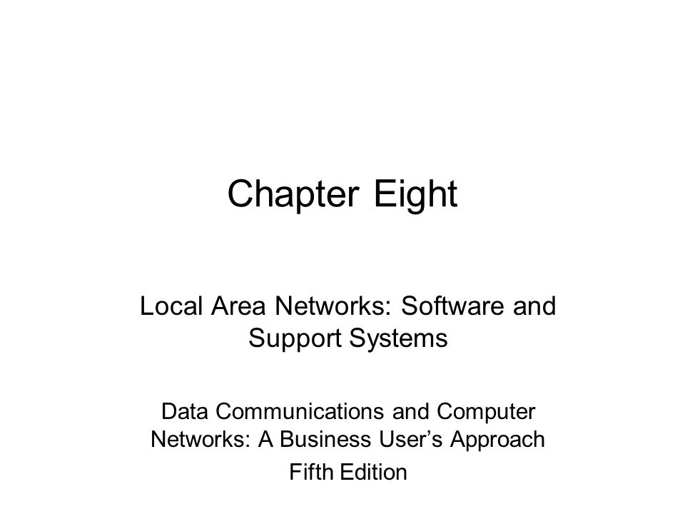 Chapter Eight Local Area Networks: Software and Support Systems