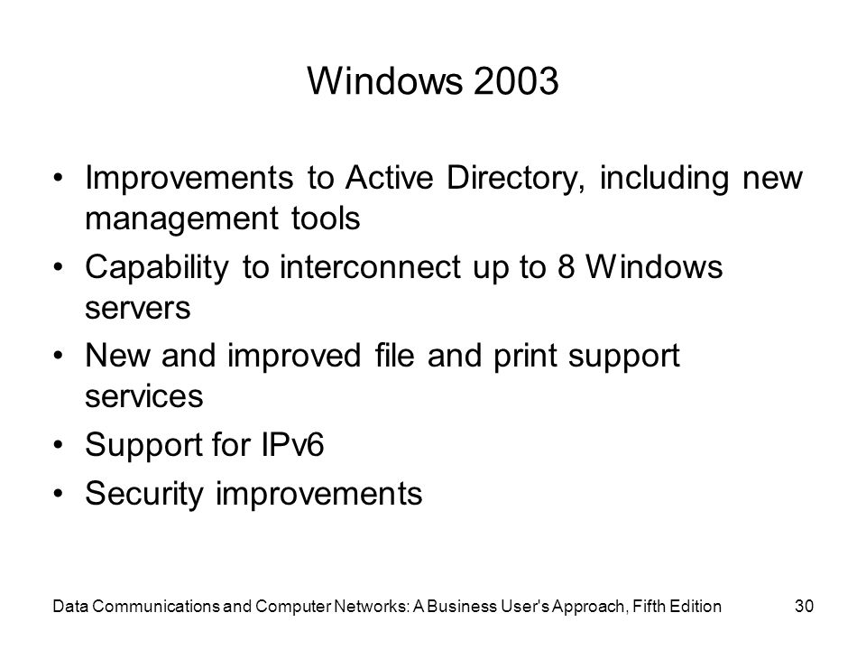 Windows 2003 Improvements to Active Directory, including new management tools. Capability to interconnect up to 8 Windows servers.
