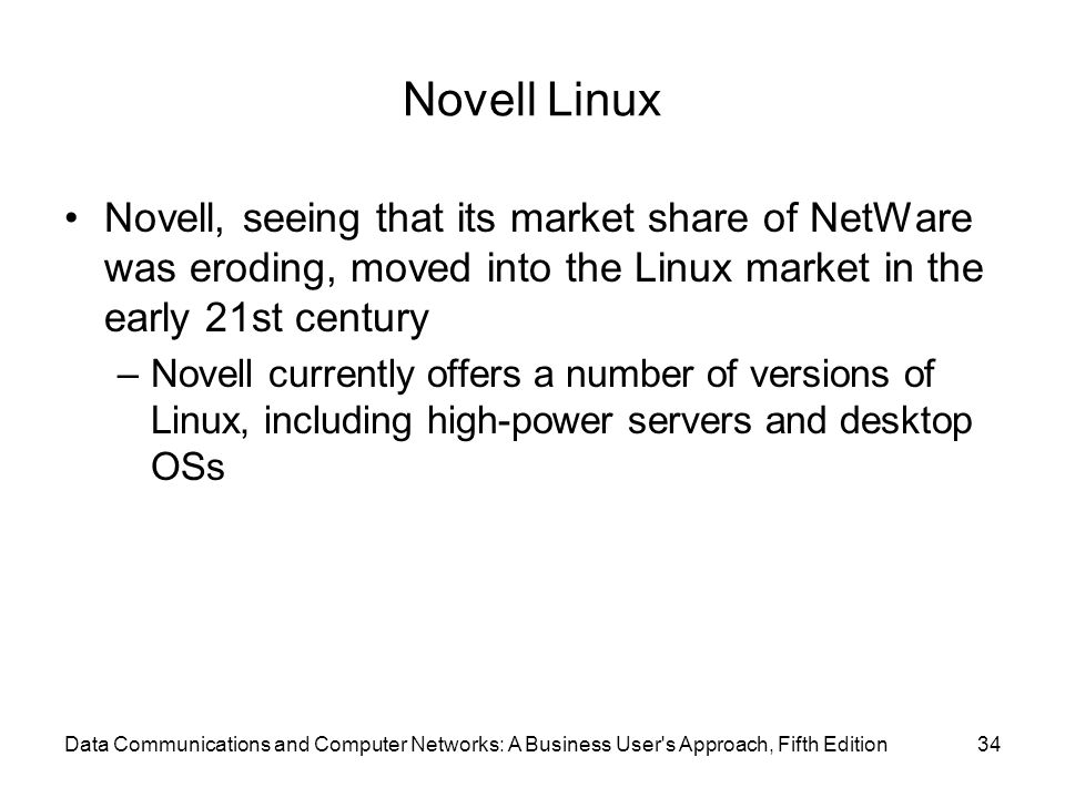 Novell Linux Novell, seeing that its market share of NetWare was eroding, moved into the Linux market in the early 21st century.