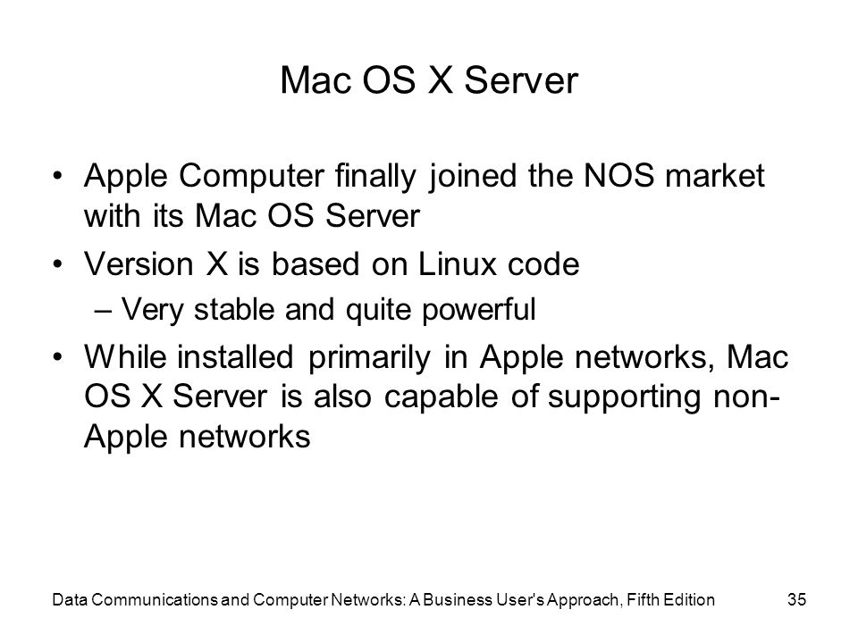 Mac OS X Server Apple Computer finally joined the NOS market with its Mac OS Server. Version X is based on Linux code.