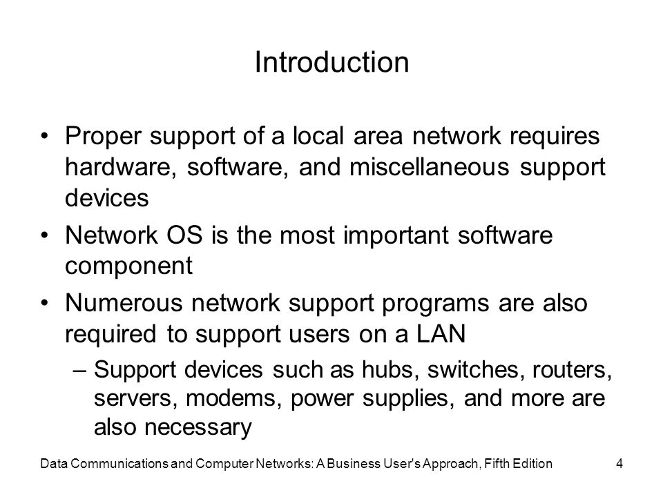Introduction Proper support of a local area network requires hardware, software, and miscellaneous support devices.