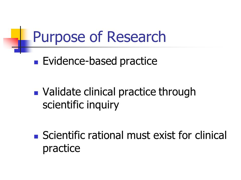 Purpose of Research Evidence-based practice