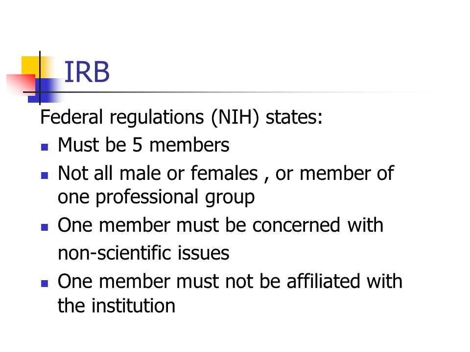 IRB Federal regulations (NIH) states: Must be 5 members
