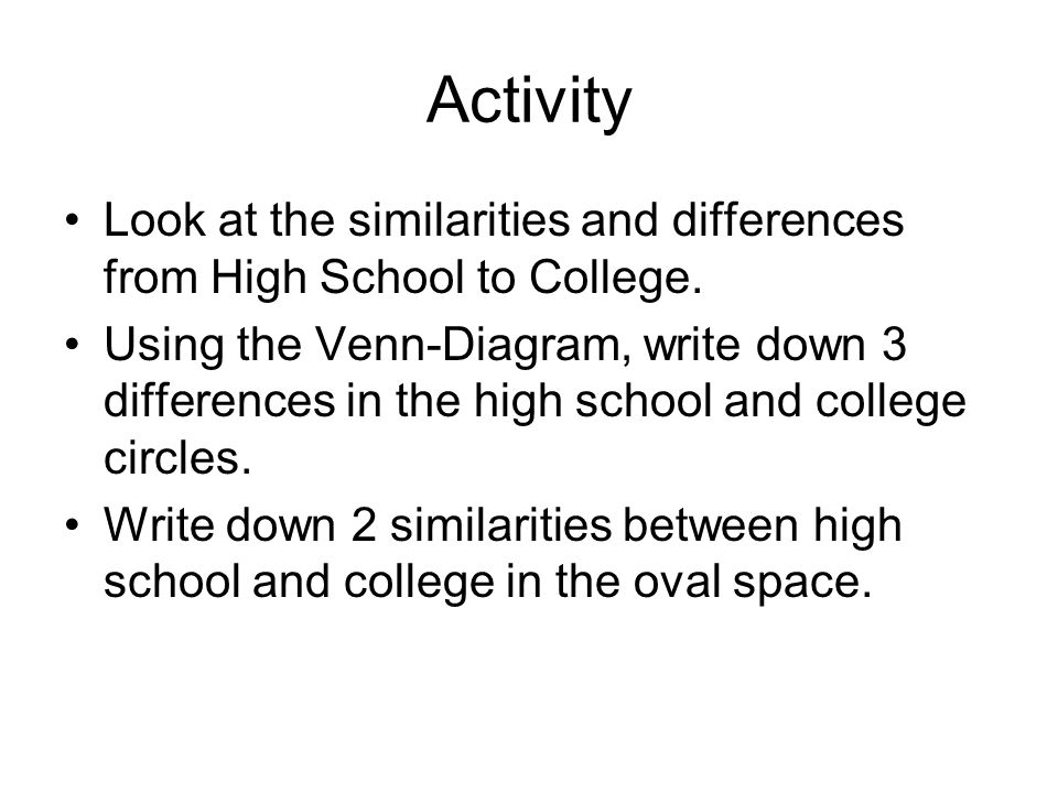 How high school is different from college ppt video online download activity look at the similarities and differences from high school to college ccuart Choice Image