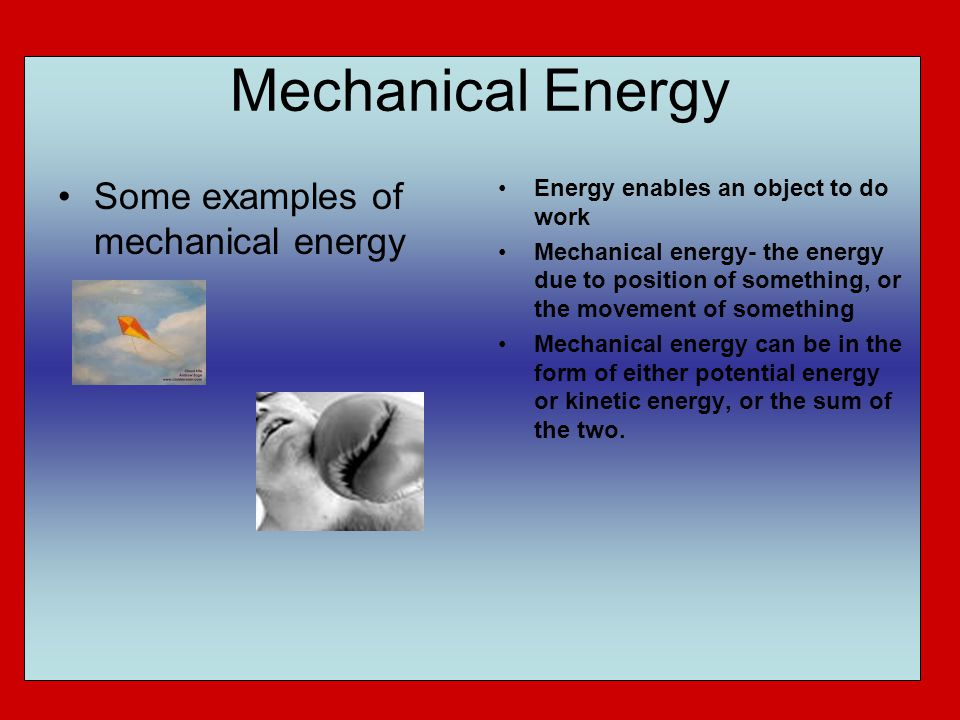 Mechanical Energy Some examples of mechanical energy