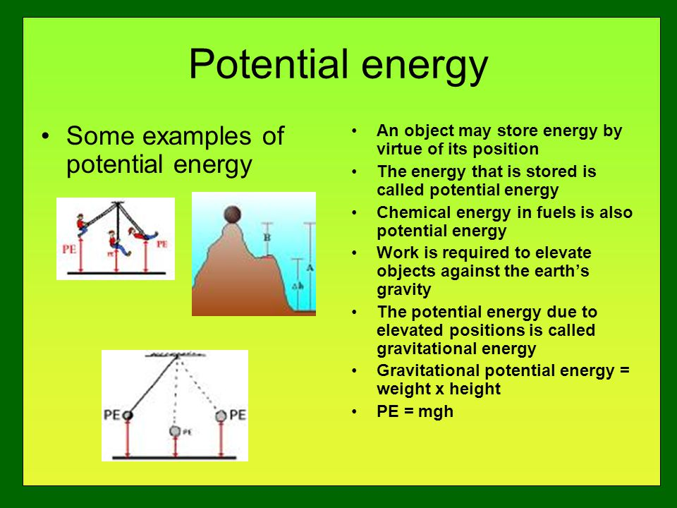Potential energy Some examples of potential energy