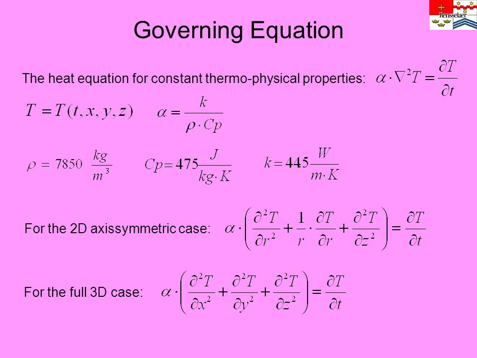Governing Equation The heat equation for constant thermo-physical properties: For the 2D axissymmetric case: