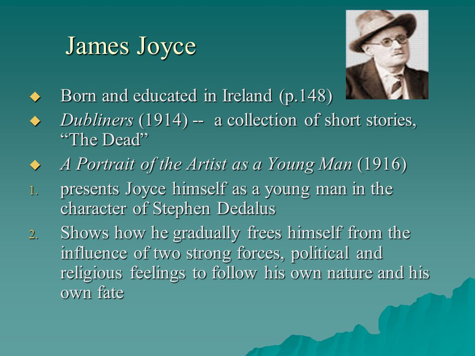 James Joyce Born and educated in Ireland (p.148)