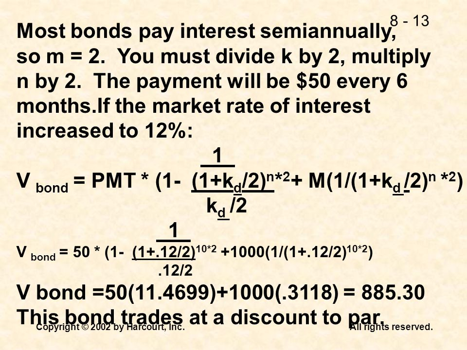 Most bonds pay interest semiannually,