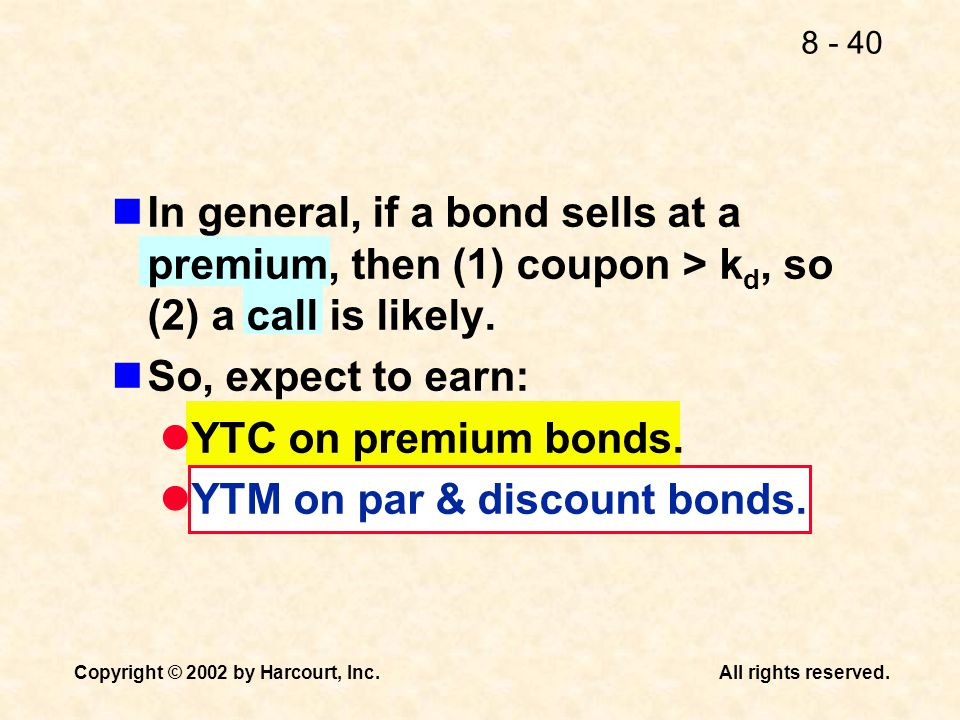 In general, if a bond sells at a premium, then (1) coupon > kd, so (2) a call is likely.