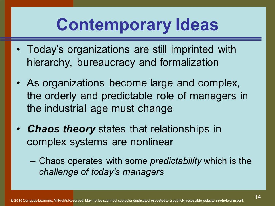 Contemporary Ideas Today's organizations are still imprinted with hierarchy, bureaucracy and formalization.