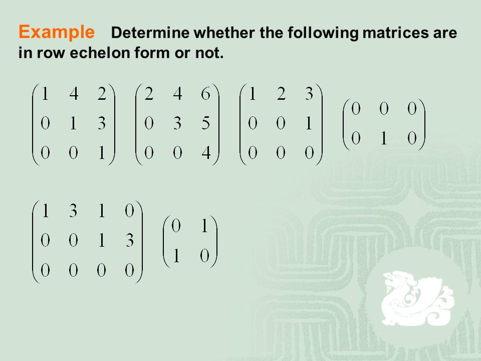 Example Determine whether the following matrices are
