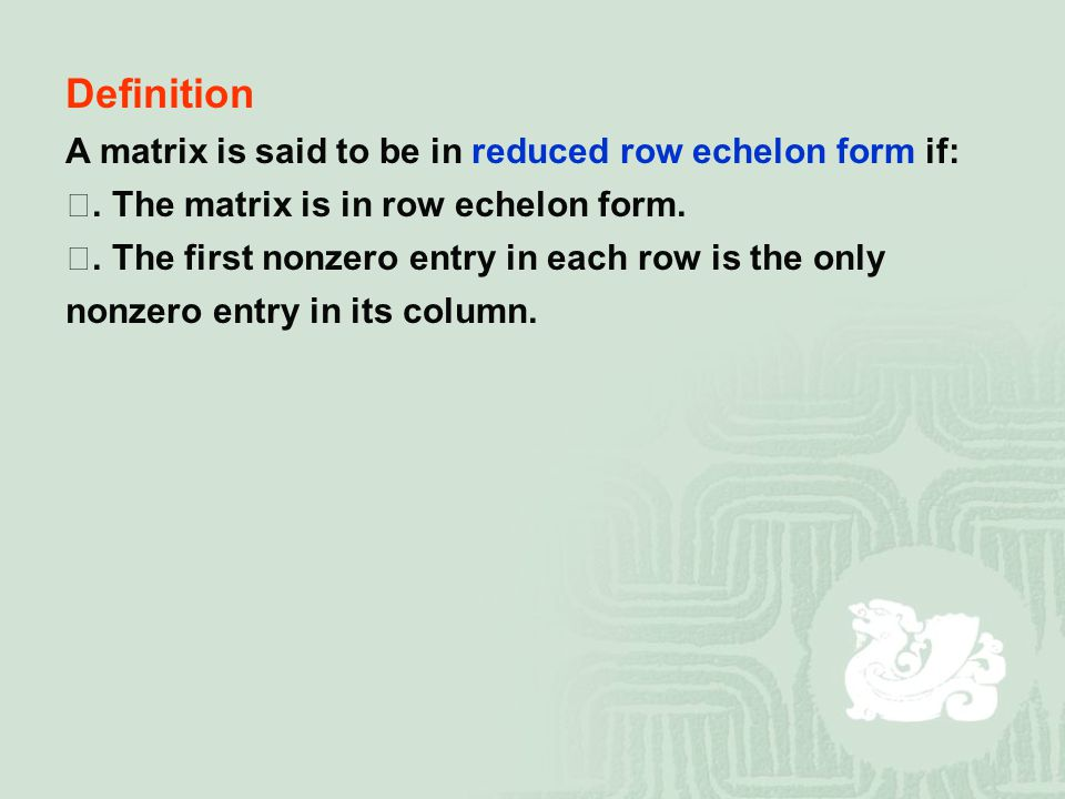 Definition A matrix is said to be in reduced row echelon form if: