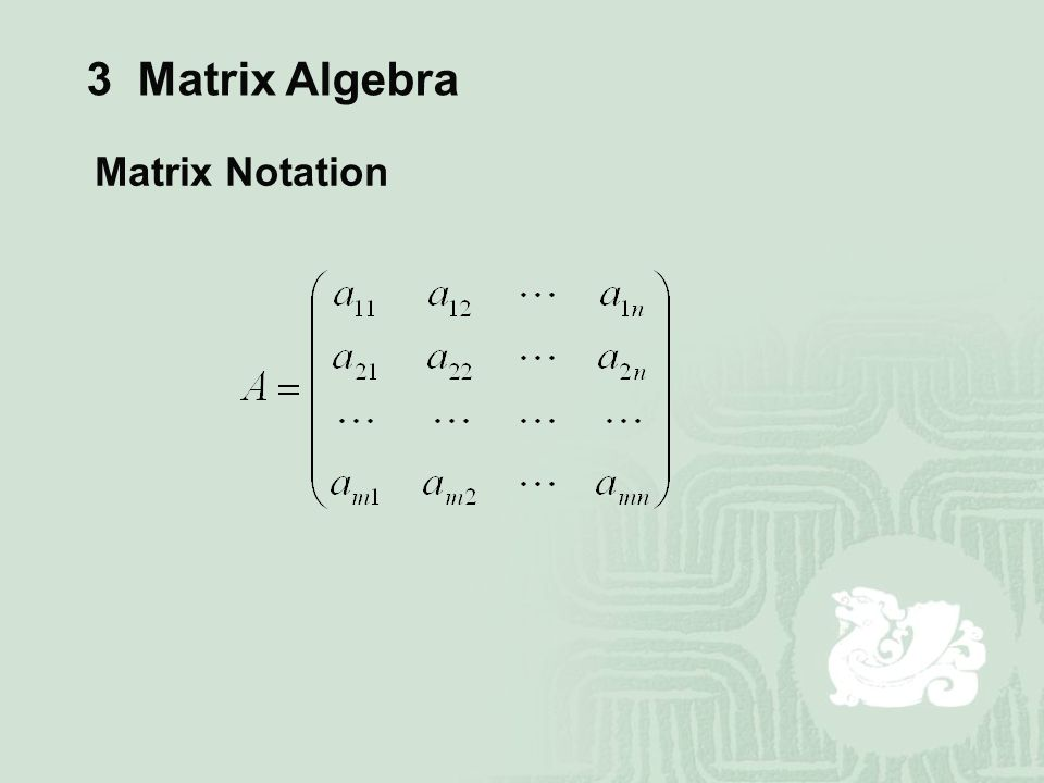3 Matrix Algebra Matrix Notation