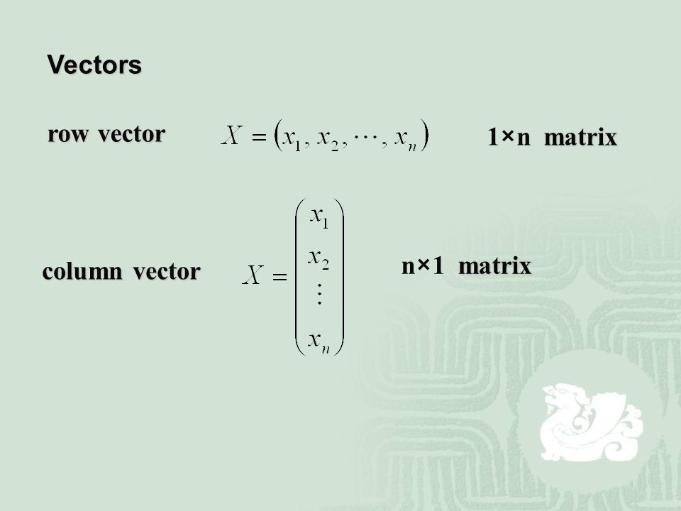Vectors row vector 1×n matrix n×1 matrix column vector
