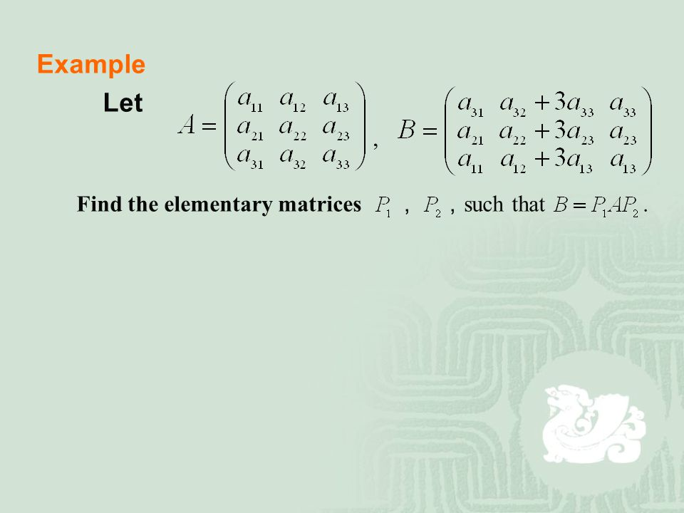 Example Let , Find the elementary matrices , ,such that .