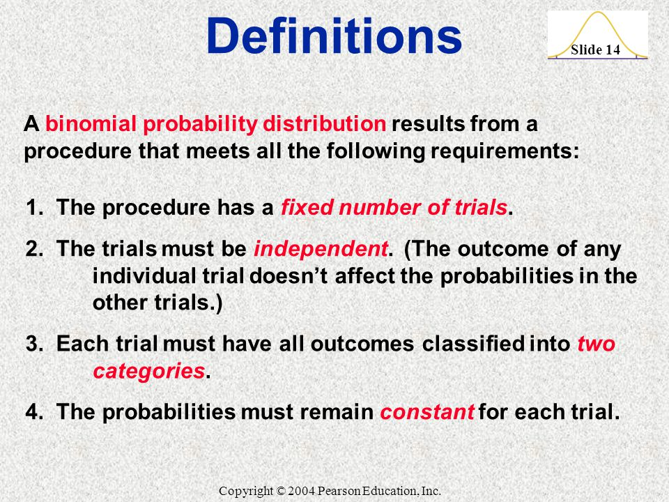 Definitions A binomial probability distribution results from a procedure that meets all the following requirements: