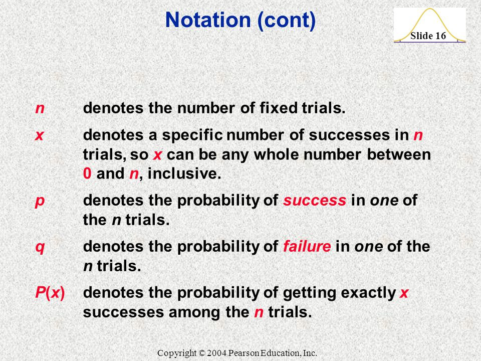 Notation (cont) n denotes the number of fixed trials.