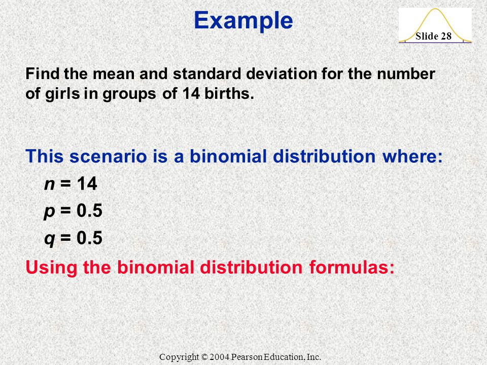 Example This scenario is a binomial distribution where: n = 14 p = 0.5