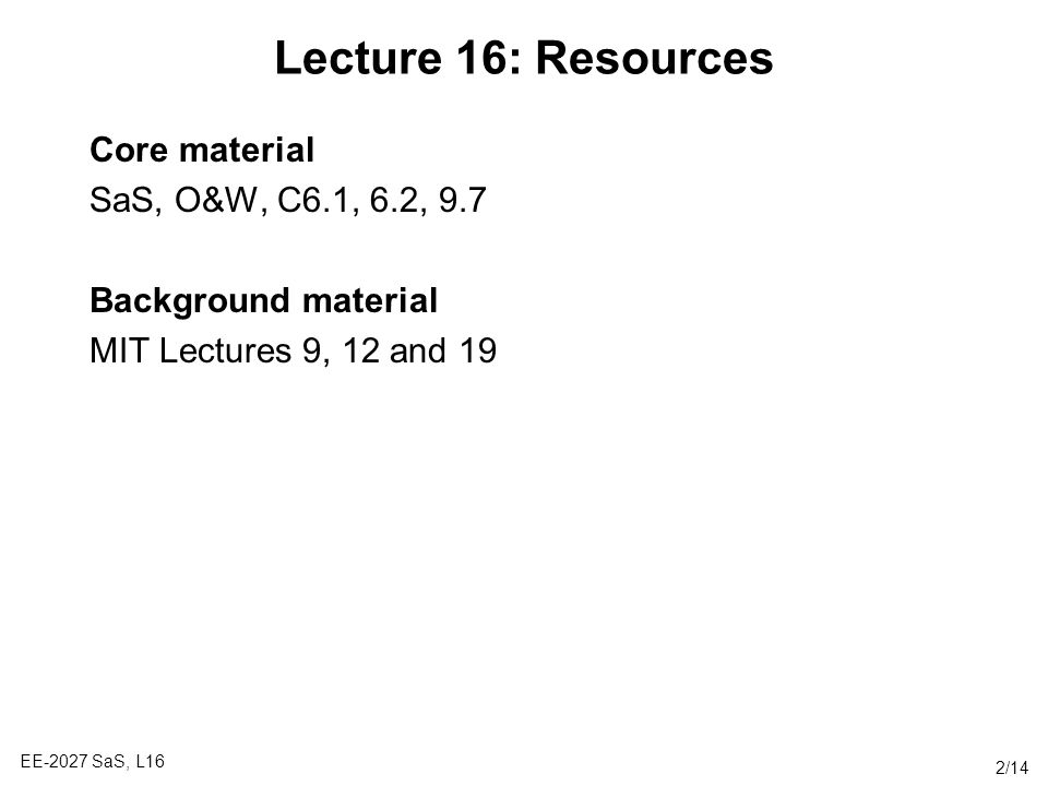 Lecture 16: Resources Core material SaS, O&W, C6.1, 6.2, 9.7