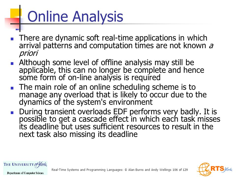 Online Analysis There are dynamic soft real-time applications in which arrival patterns and computation times are not known a priori.
