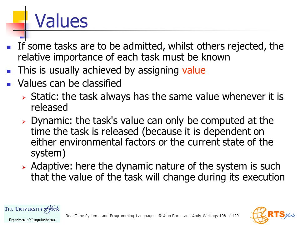 Values If some tasks are to be admitted, whilst others rejected, the relative importance of each task must be known.