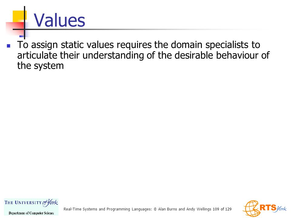 Values To assign static values requires the domain specialists to articulate their understanding of the desirable behaviour of the system.