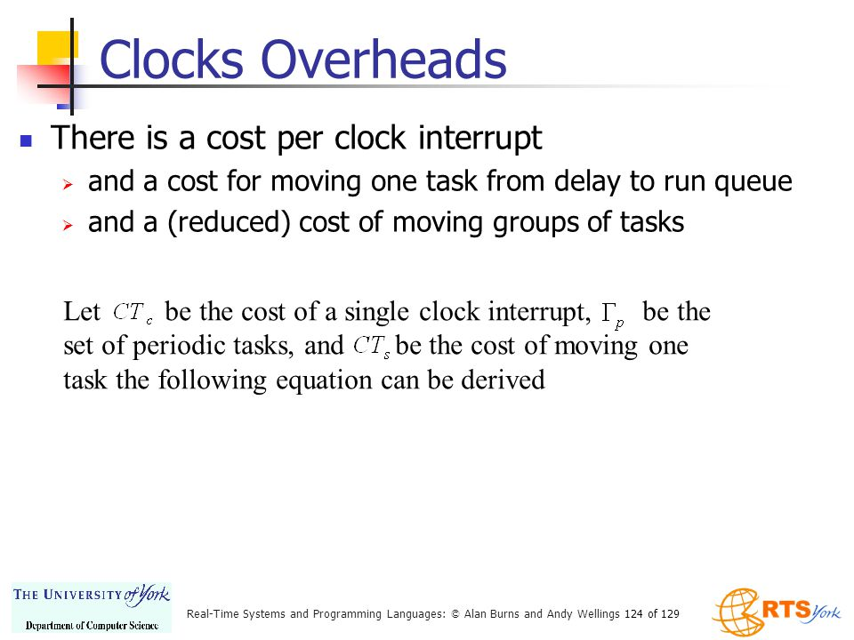 Clocks Overheads There is a cost per clock interrupt