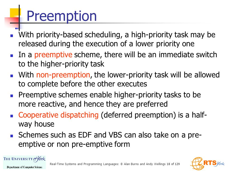 Preemption With priority-based scheduling, a high-priority task may be released during the execution of a lower priority one.