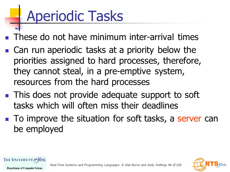 Aperiodic Tasks These do not have minimum inter-arrival times
