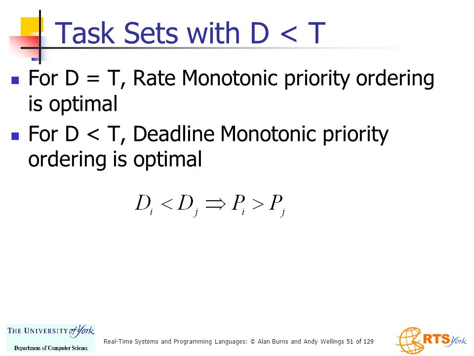 Task Sets with D < T For D = T, Rate Monotonic priority ordering is optimal.