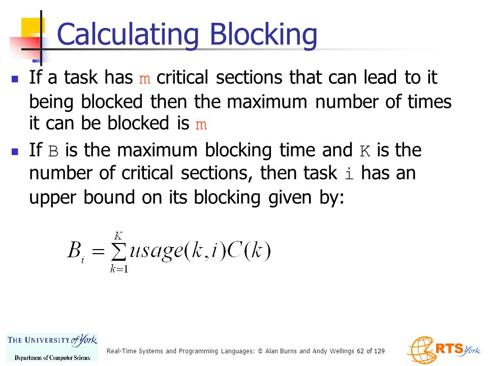 Calculating Blocking If a task has m critical sections that can lead to it being blocked then the maximum number of times it can be blocked is m.