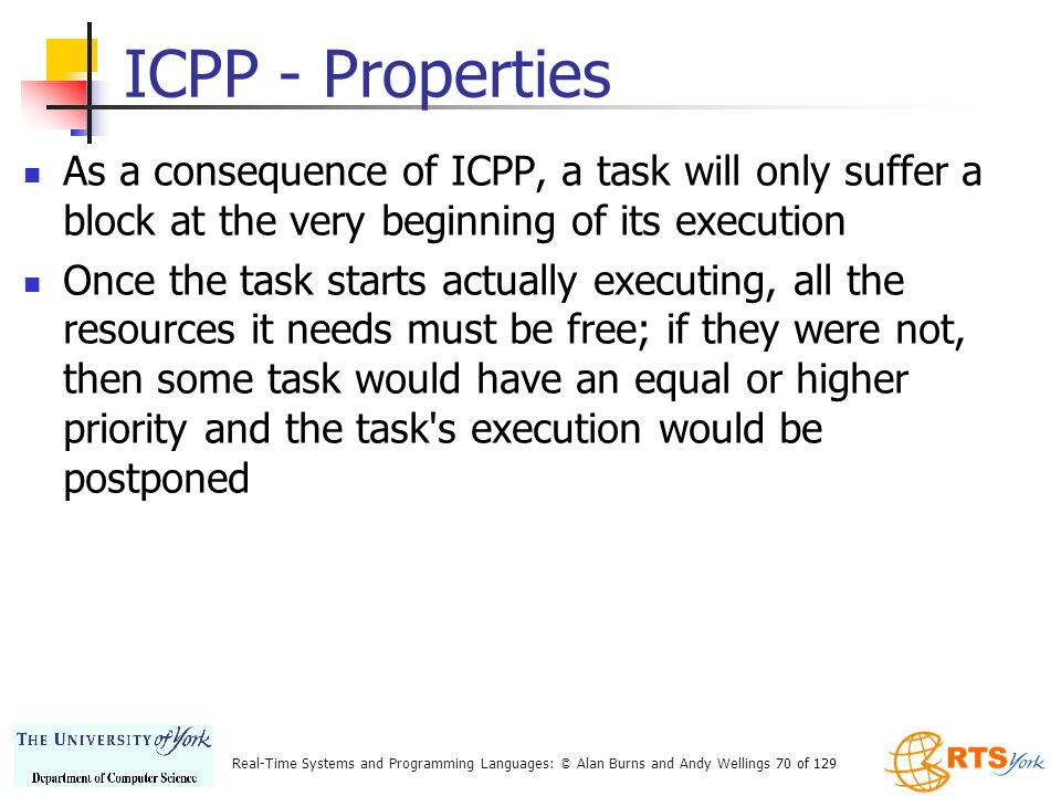 ICPP - Properties As a consequence of ICPP, a task will only suffer a block at the very beginning of its execution.