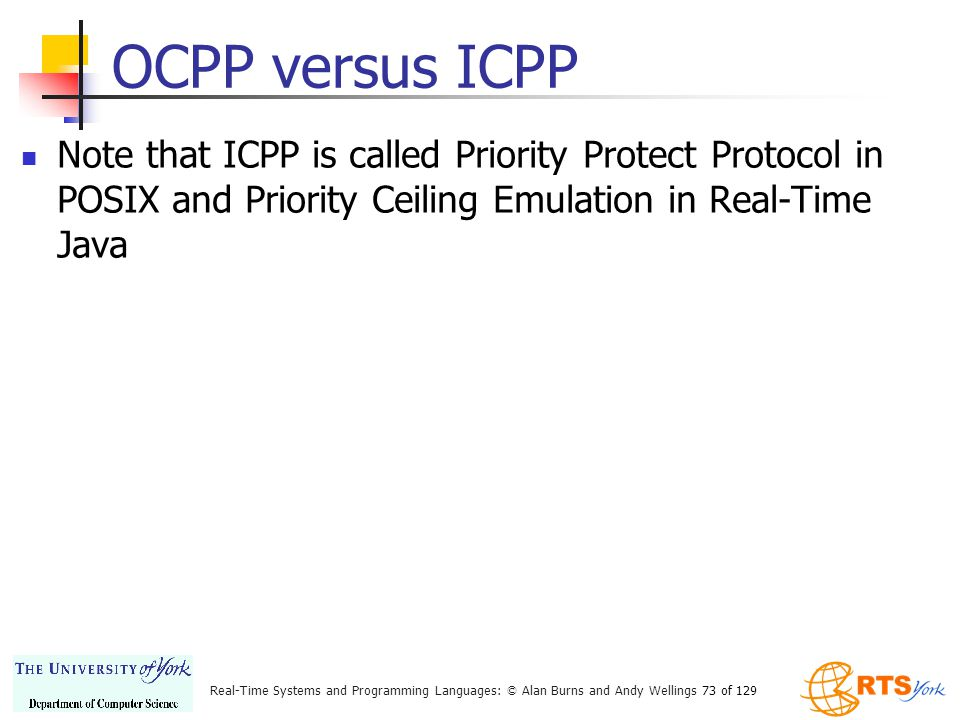 OCPP versus ICPP Note that ICPP is called Priority Protect Protocol in POSIX and Priority Ceiling Emulation in Real-Time Java.