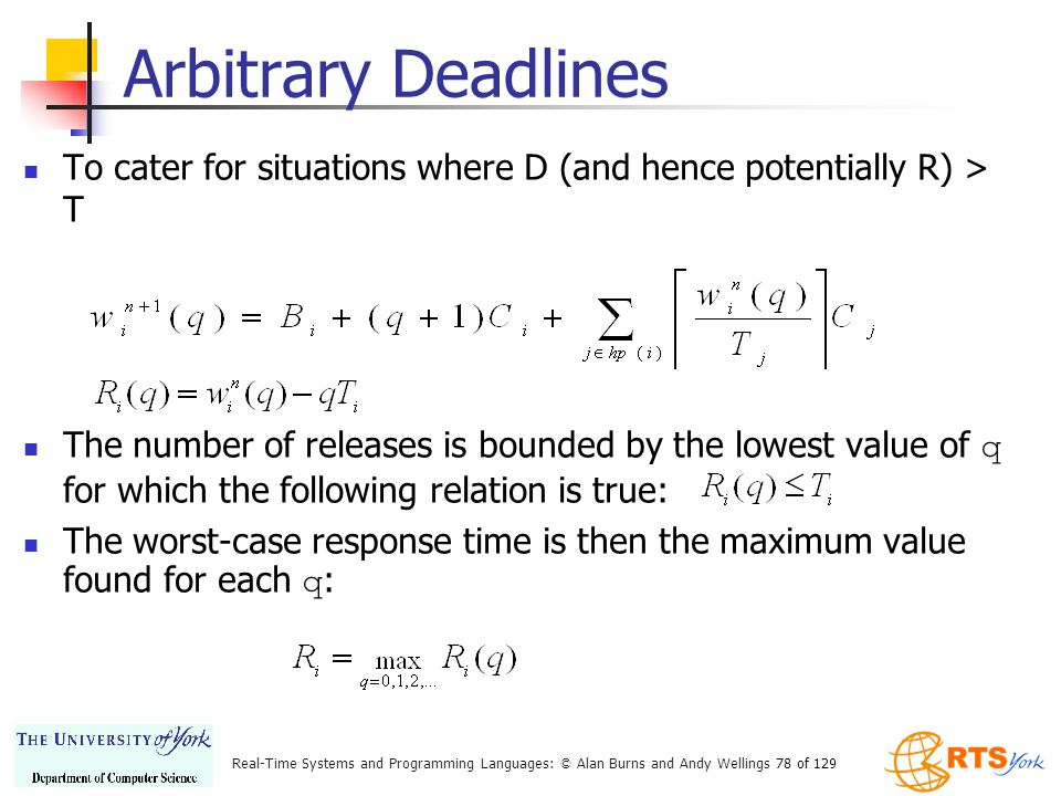 Arbitrary Deadlines To cater for situations where D (and hence potentially R) > T.