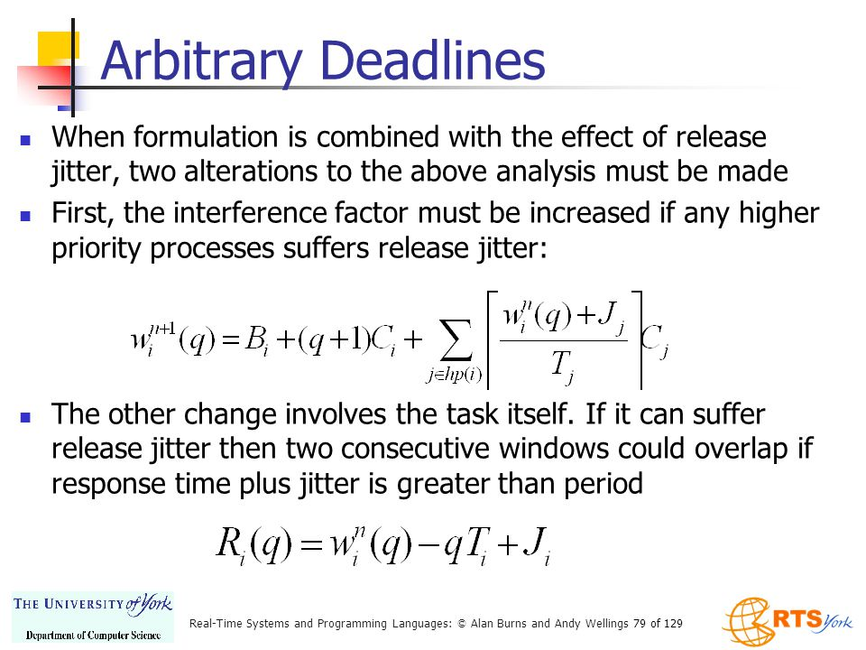 Arbitrary Deadlines When formulation is combined with the effect of release jitter, two alterations to the above analysis must be made.