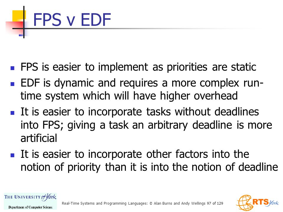 FPS v EDF FPS is easier to implement as priorities are static