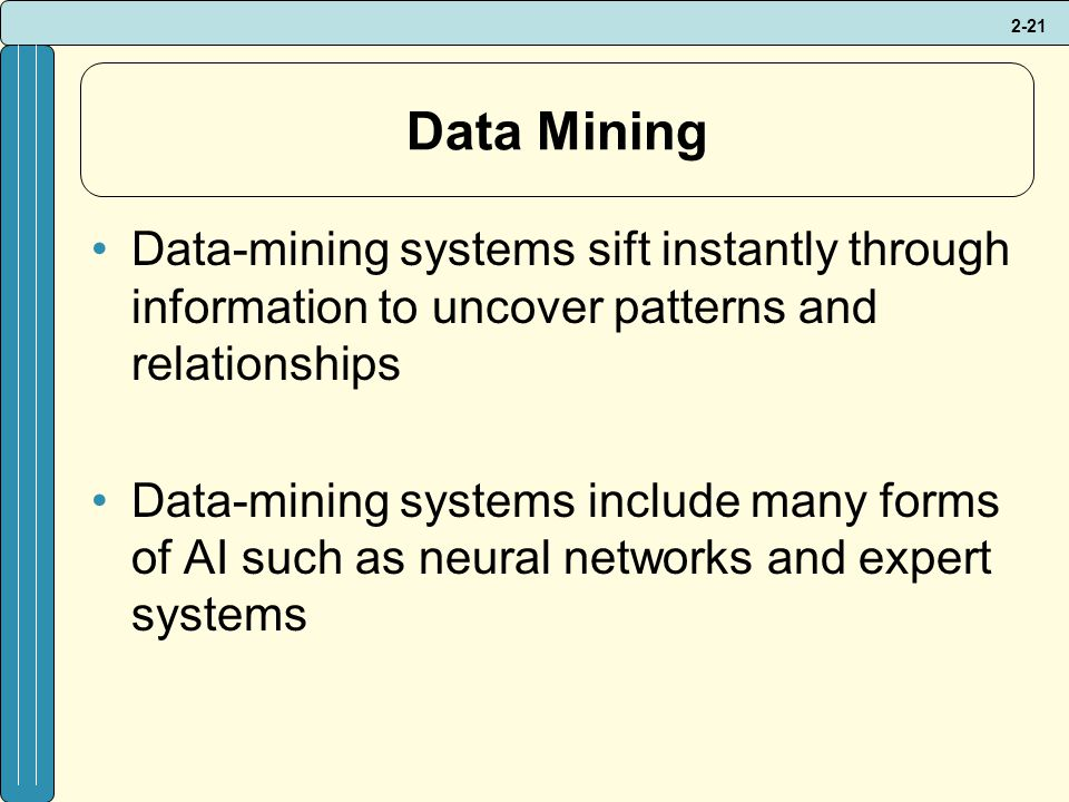 Data Mining Data-mining systems sift instantly through information to uncover patterns and relationships.