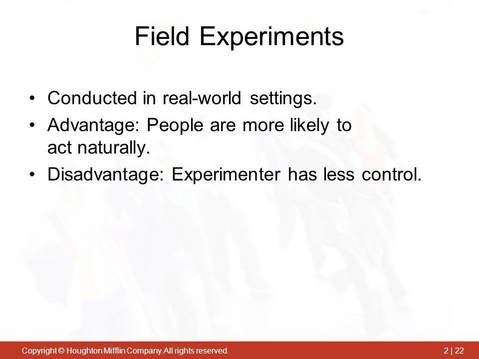 Field Experiments Conducted in real-world settings.