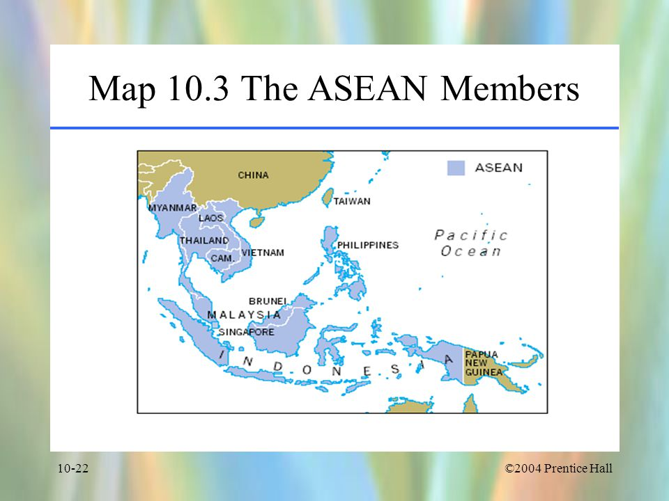 Map 10.3 The ASEAN Members ©2004 Prentice Hall