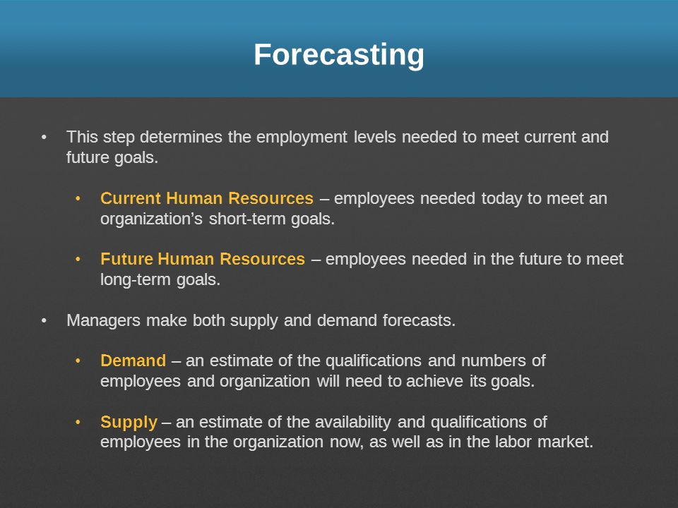 Forecasting This step determines the employment levels needed to meet current and future goals.