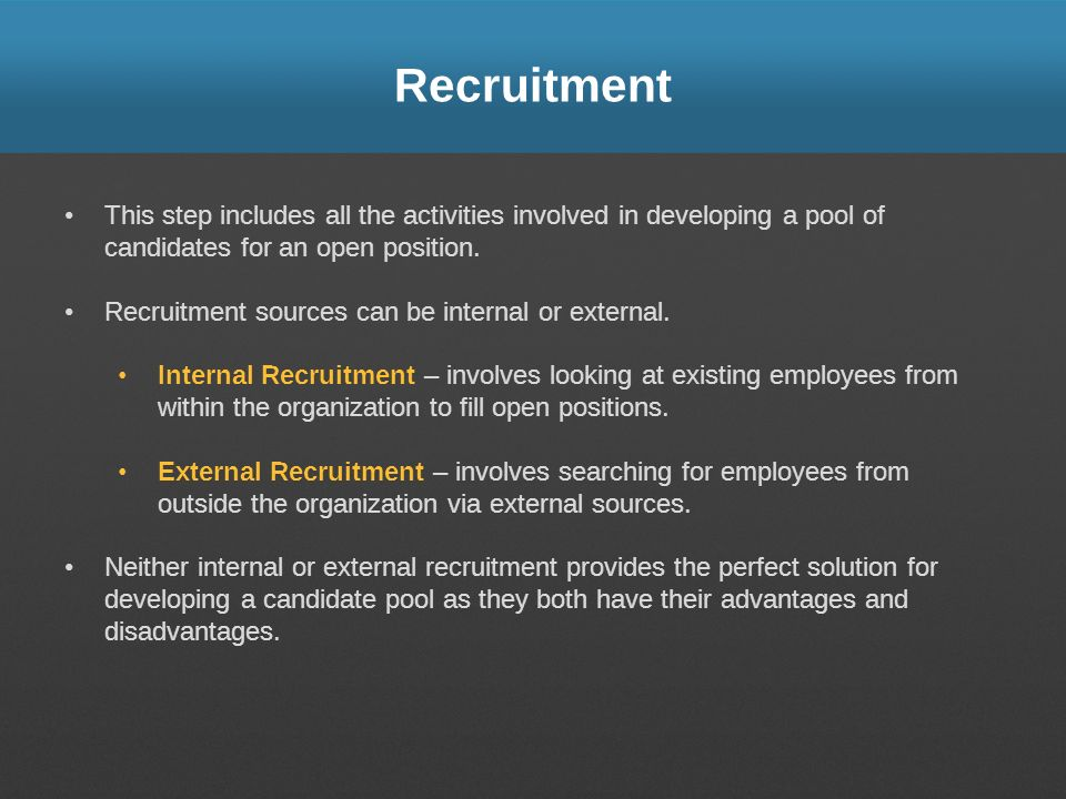 Recruitment This step includes all the activities involved in developing a pool of candidates for an open position.