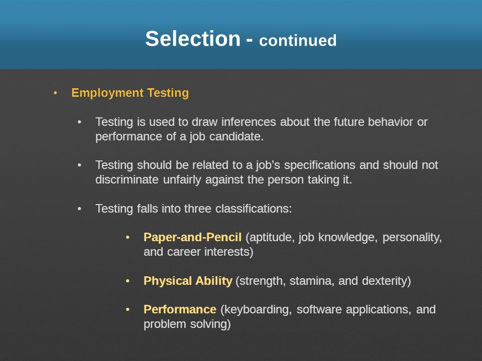 Selection - continued Employment Testing