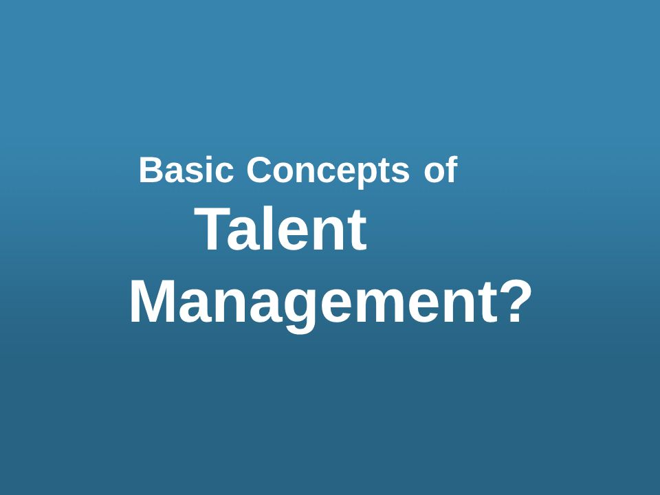 Basic Concepts of Talent Management