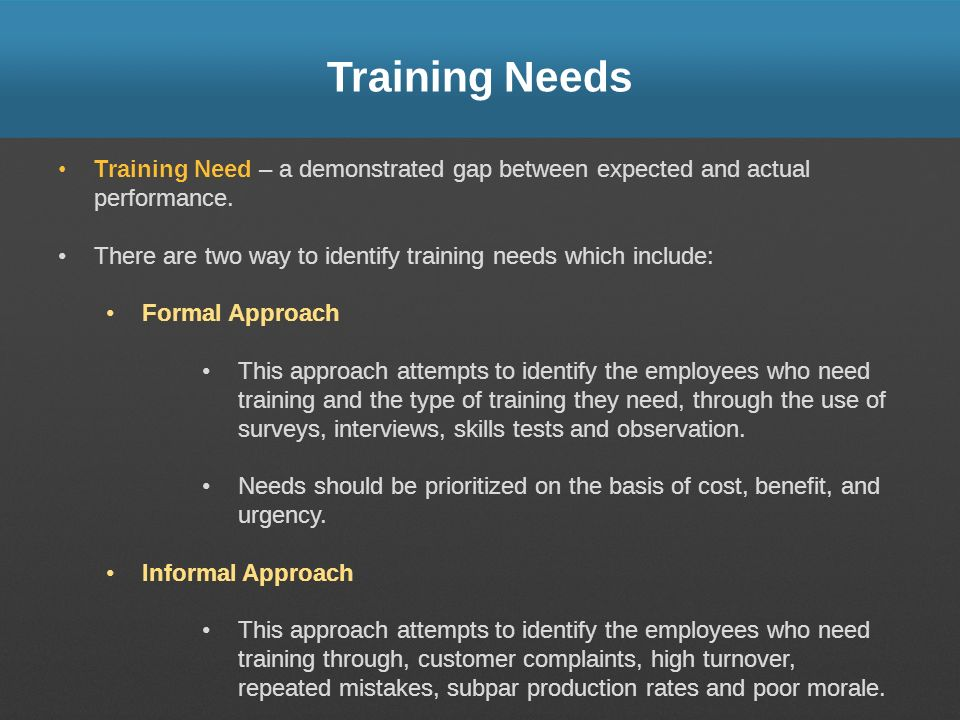 Training Needs Training Need – a demonstrated gap between expected and actual performance.