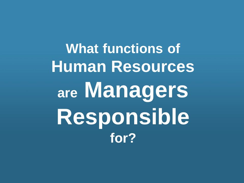 Human Resources are Managers Responsible for